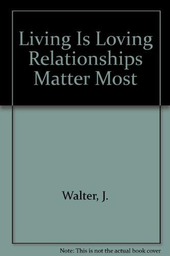 Living Is Loving Relationships Matter Most (Better: J Walter