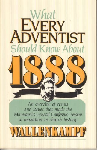 What Every Adventist Should Know About 1888 (0828004420) by Arnold Valentin Wallenkampf
