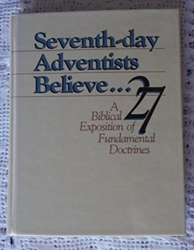 9780828004664: Seventh-day Adventists Believe...A Biblical Exposition of 27 Fundamental Doctrines