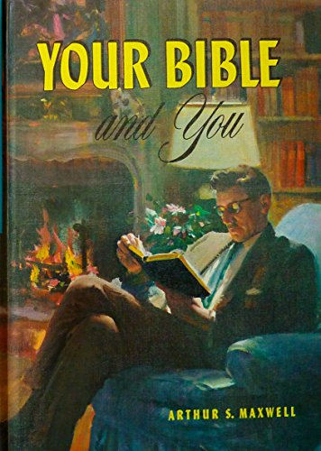 Your Bible and you: Priceless treasures in the Holy Scriptures (0828006350) by Arthur Stanley Maxwell