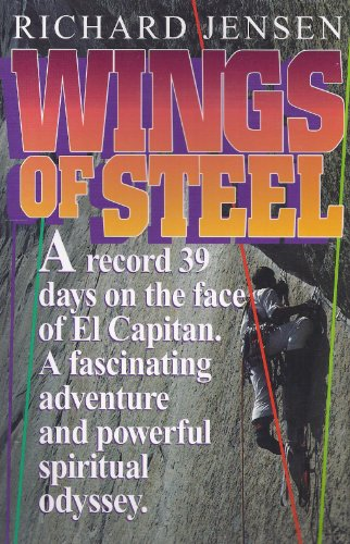 Wings of Steel: A Climber's Perspective of the Christian Life, and the Story of a World Record...