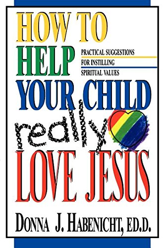 9780828007924: How to Help Your Child to Really Love Jesus: Practical Suggestions for Instilling Spiritual Values