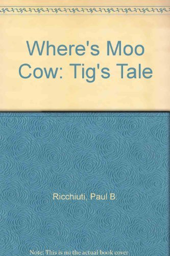 Where's Moo Cow: Tig's Tale (0828008906) by Ricchiuti, Paul B.