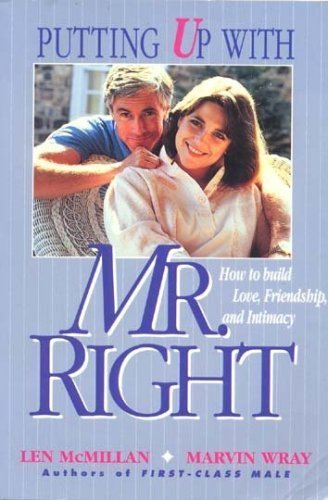 9780828009676: Putting up with Mr. Right: How to build love, friendship, and intimacy