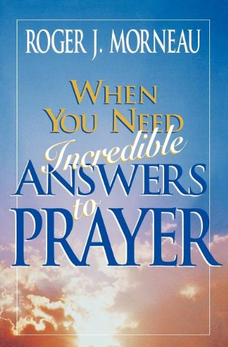 9780828009768: When You Need Incredible Answers to Prayer