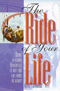 The Ride of Your Life: Being a Young Adventist Is Not for the Faint of Heart: Alex Bryan