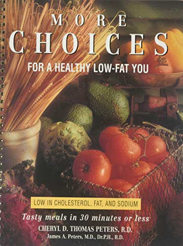 More Choices for a Healthy Low Fat You: Tasty Meals in 30 Minutes or Less: Peters, Cheryl D. Thomas