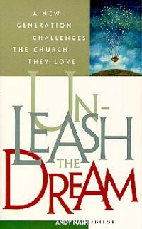 9780828014267: Unleash the Dream - A New Generation Challenges the Church They Love