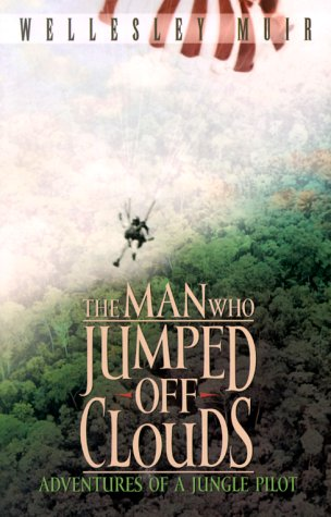 9780828014410: The Man Who Jumped Off Clouds: Adventures of a Jungle Pilot