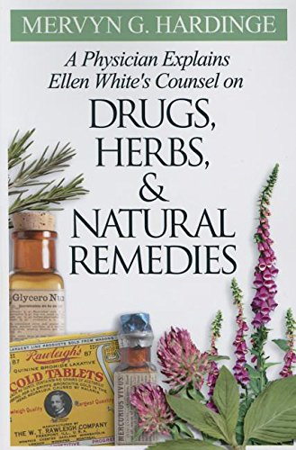 Physician Explains Ellen White's Counsel on Drugs, Herbs, and Natural Remedies: Hardinge, ...