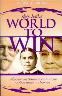 9780828015783: They had a world to win: Fascinating glimpses into the lives of our Adventist pioneers