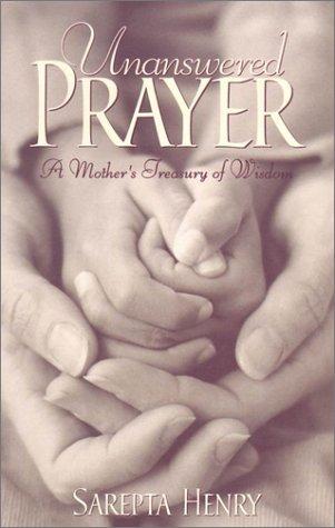 9780828016490: Unanswered Prayer: A Mother's Treasury of Wisdom