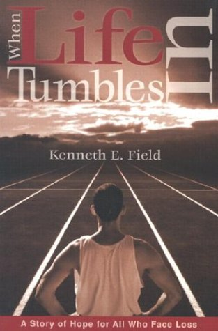 When Life Tumbles in: A Story of: Field, Kenneth E.