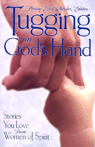 Tugging on God's Hand: Stories You Love from Women of Spirit