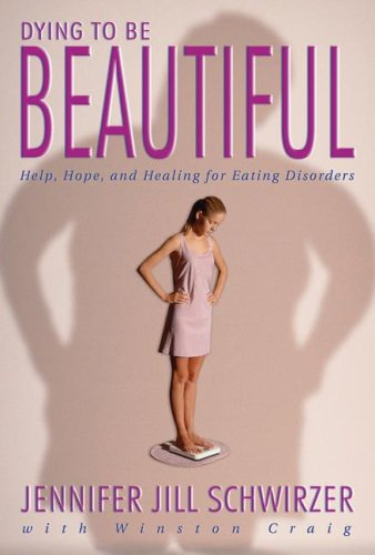 9780828018043: Dying to Be Beautiful: Help, Hope, and Healing for Eating Disorders