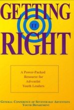 9780828018050: Getting It Right: A Power-packed Resource for Adventist Youth Leaders