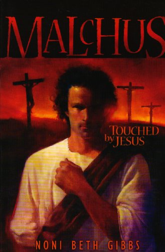 Malchus: Touched by Jesus: Noni Beth Gibbs