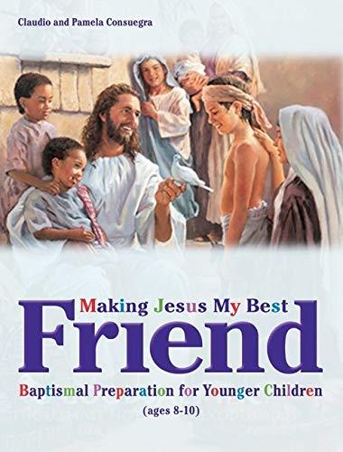 Making Jesus My Best Friend: Baptism Preparation: Claudio Consuegra, Pamela