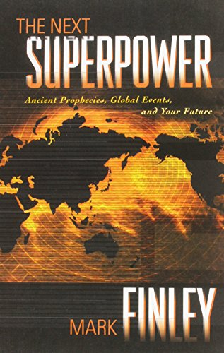The Next Superpower: Ancient Prophecies, Global Events,: Mark Finley