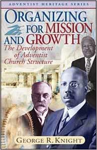 9780828019804: Organizing for Mission and Growth. The Development of Adventist Church Structure (Adventist Heritage Series)