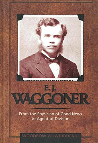 9780828019828: E.J. Waggoner: From the Physician of Good News to the Agent of Division