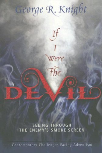 9780828020121: If I Were the Devil: Seeing Through the Enemy's Smokescreen: Contemporary Challenges Facing Adventism