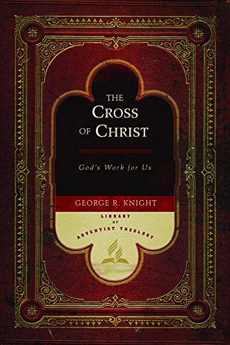 9780828020671: The Cross of Christ: God's Work for Us (Library of Adventist Theology)