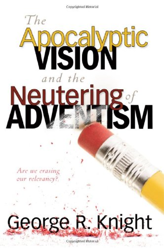 9780828023856: The Apocalyptic Vision and the Neutering of Adventism