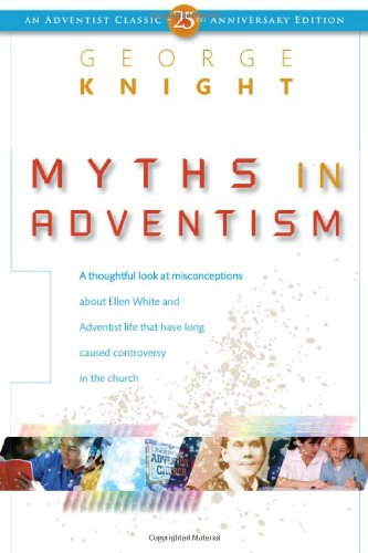 9780828024518: Myths in Adventism: An Interpretive Study of Ellen White, Education, and Related Issues (Adventist Classic)