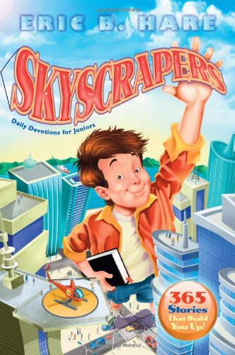 Skyscrapers: Daily Devotions for Juniors: 365 Stories That Build You Up! (0828024669) by Eric B. Hare