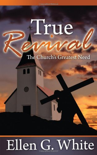 9780828025720: True Revival: The Church's Greatest Need: Selections from the Writings of Ellen G. White