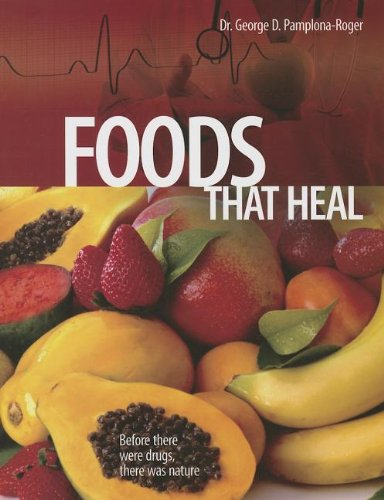 Foods That Heal : Before There Was Drugs, There Was Nature