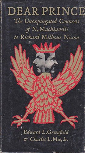 DEAR PRINCE the Unexpurgated Counsels of N. MacHiavelli to Richard Milhous Nixon