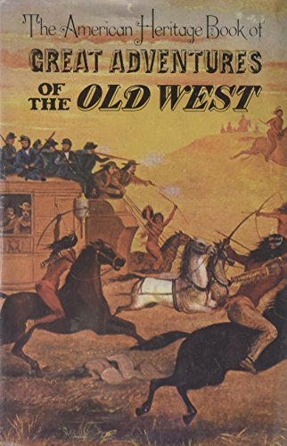 9780828100106: The American Heritage Book of Great Adventures of the Old West