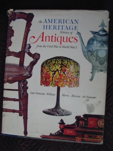 9780828100229: The American Heritage History of Antiques from the Civil War to World War I