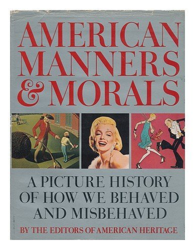 American Manners & Morals: A Picture History of How We Behaved and Misbehaved: Mary Cable; ...