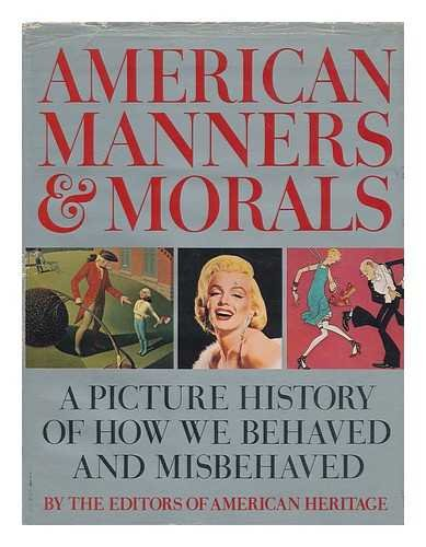 9780828100236: American Manners & Morals: A Picture History of How We Behaved and Misbehaved