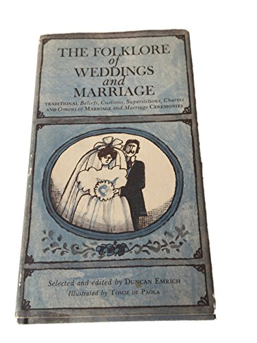 9780828100571: The Folklore of Weddings and Marriage; The Traditional Beliefs, Customs, Superstitions, Charms, and Omens of Marriage and Marriage Ceremonies.: The ... and Omens of Marriage and Marriage Ceremonies