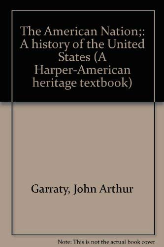 The American Nation;: A history of the: John Arthur Garraty