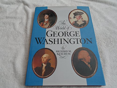 The World of George Washington: Ketchum, Richard M.