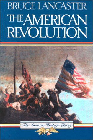 The American Revolution (American Heritage Library): Bruce Lancaster