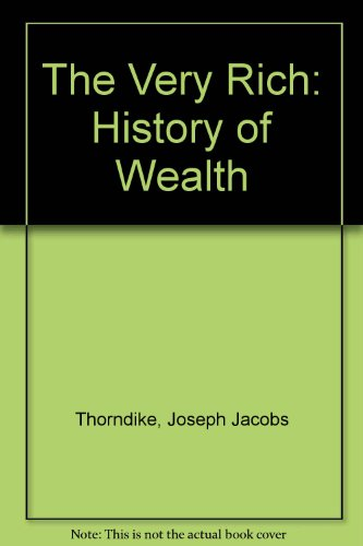 9780828103343: The Very Rich: History of Wealth