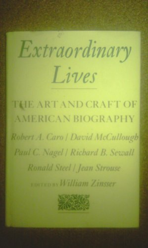 Extraordinary Lives: The Art and Craft of American Biography: Zinsser, William (Ed)