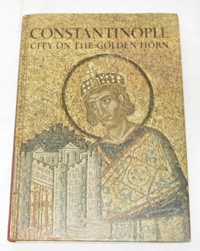 9780828150033: Constantinople: City on the Golden Horn, (A Horizon caravel book)