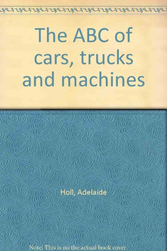 The ABC of cars, trucks and machines: Adelaide Holl