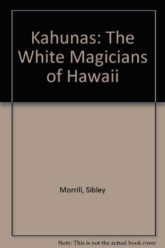 The Kahunas : The Black and White Magicians of Hawaii: Morrill, Sibley