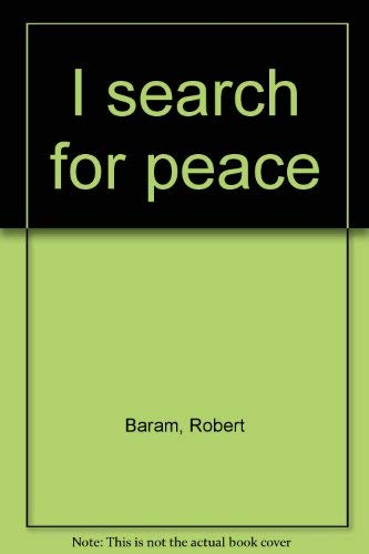 I search for peace: Baram, Robert