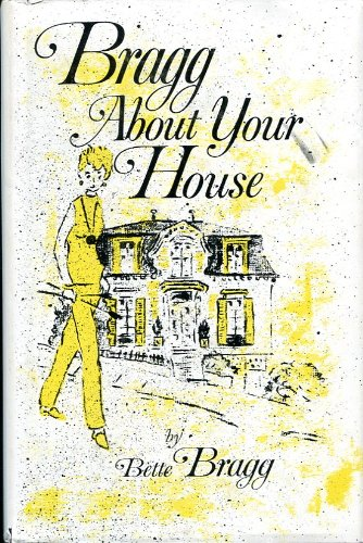 Bragg About Your House.: Bette Bragg.