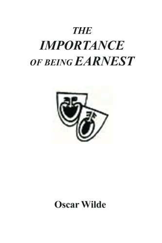 Importance of Being Earnest: A Trivial Comedy: Wilde, Oscar