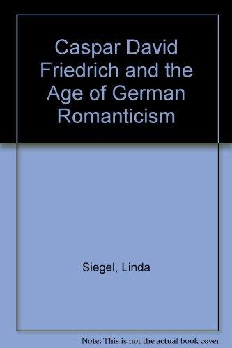 Caspar David Fredrich and the Age of German Romanticism: Seigel, Linda